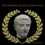 The Tragedy of Gaius Gracchus
